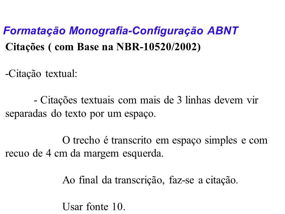 Formatação Monografia-Configuração ABNT Citações ( com Base na NBR-10520/2002) -Citação textual: - Citações textuais com mais de 3 linhas devem vir se