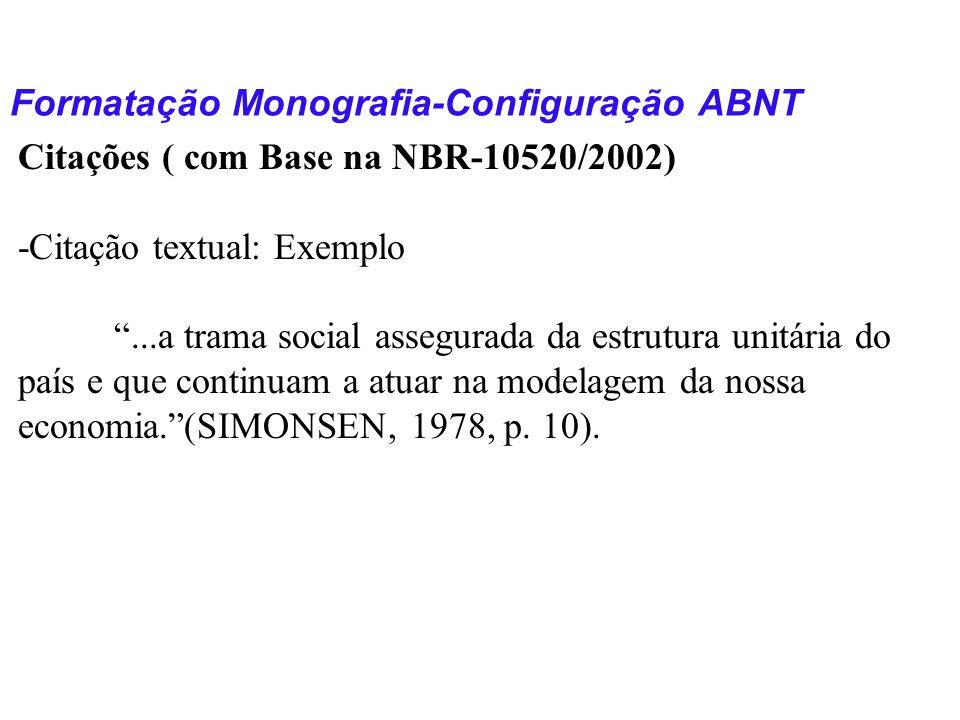 Formatação Monografia-Configuração ABNT Citações ( com Base na NBR-10520/2002) -Citação textual: Exemplo...a trama social assegurada da estrutura unit