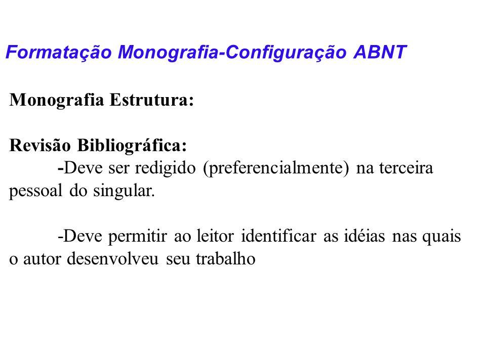 Formatação Monografia-Configuração ABNT Monografia Estrutura: Revisão Bibliográfica: -Deve ser redigido (preferencialmente) na terceira pessoal do sin