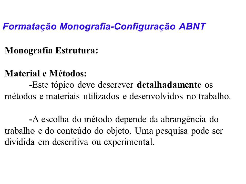 Formatação Monografia-Configuração ABNT Monografia Estrutura: Material e Métodos: -Este tópico deve descrever detalhadamente os métodos e materiais ut