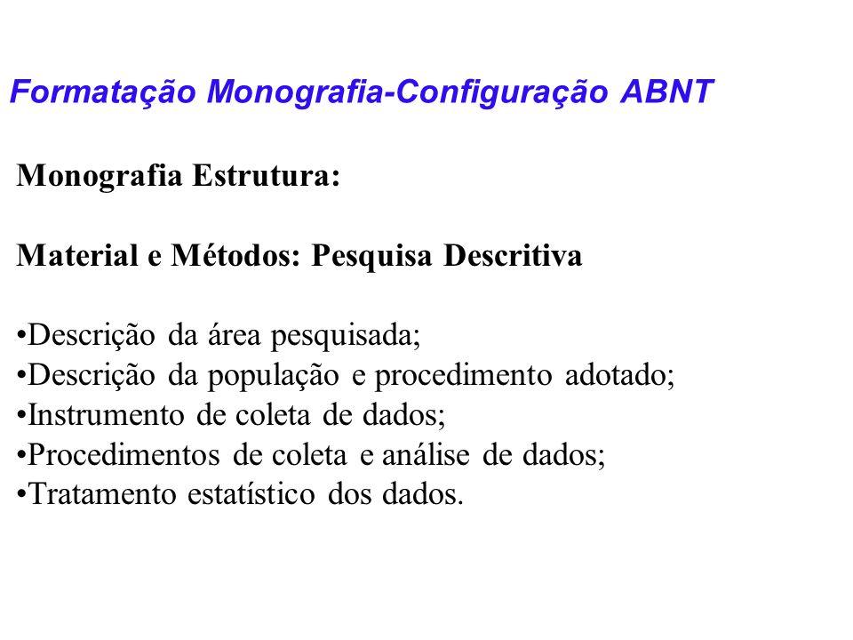 Formatação Monografia-Configuração ABNT Monografia Estrutura: Material e Métodos: Pesquisa Descritiva Descrição da área pesquisada; Descrição da popul