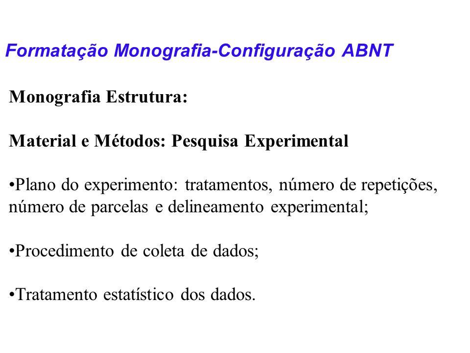 Formatação Monografia-Configuração ABNT Monografia Estrutura: Material e Métodos: Pesquisa Experimental Plano do experimento: tratamentos, número de r
