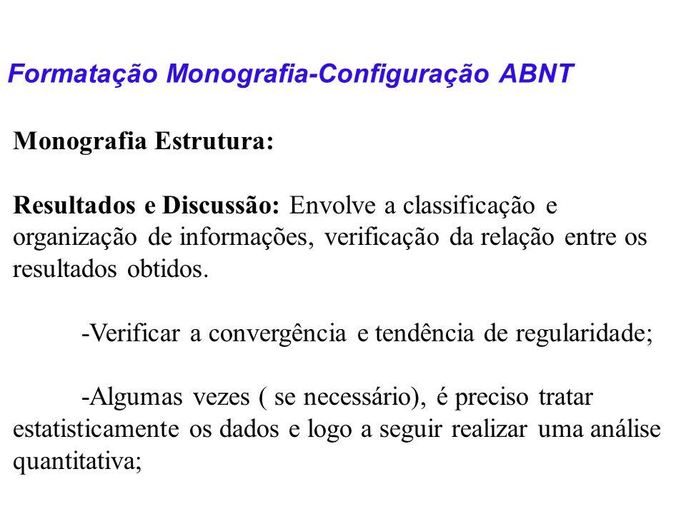 Formatação Monografia-Configuração ABNT Monografia Estrutura: Resultados e Discussão: Envolve a classificação e organização de informações, verificaçã