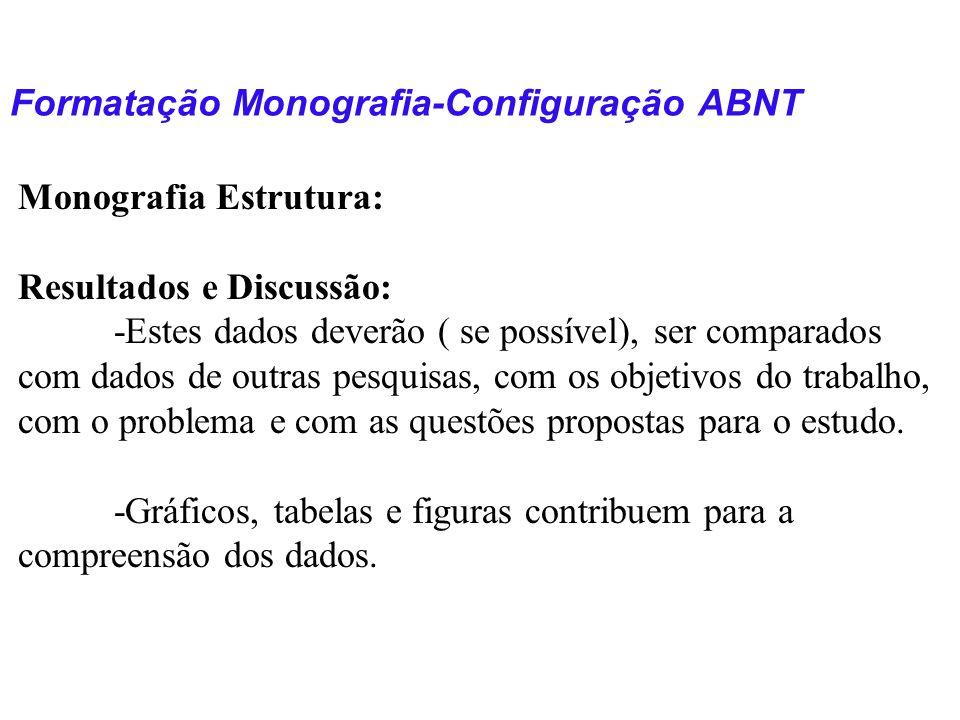 Formatação Monografia-Configuração ABNT Monografia Estrutura: Resultados e Discussão: -Estes dados deverão ( se possível), ser comparados com dados de