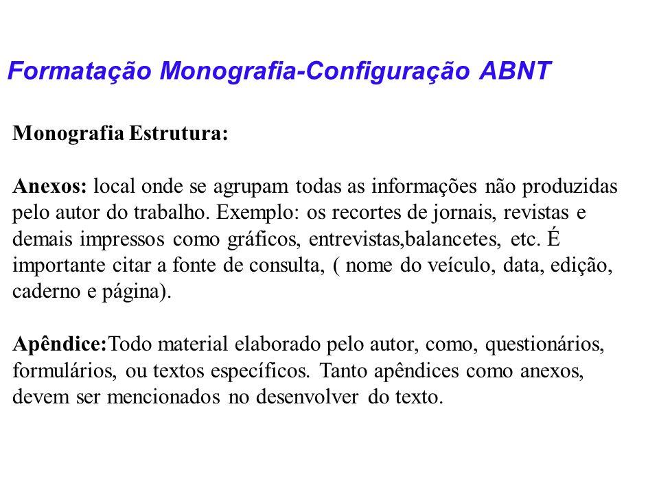 Formatação Monografia-Configuração ABNT Monografia Estrutura: Anexos: local onde se agrupam todas as informações não produzidas pelo autor do trabalho