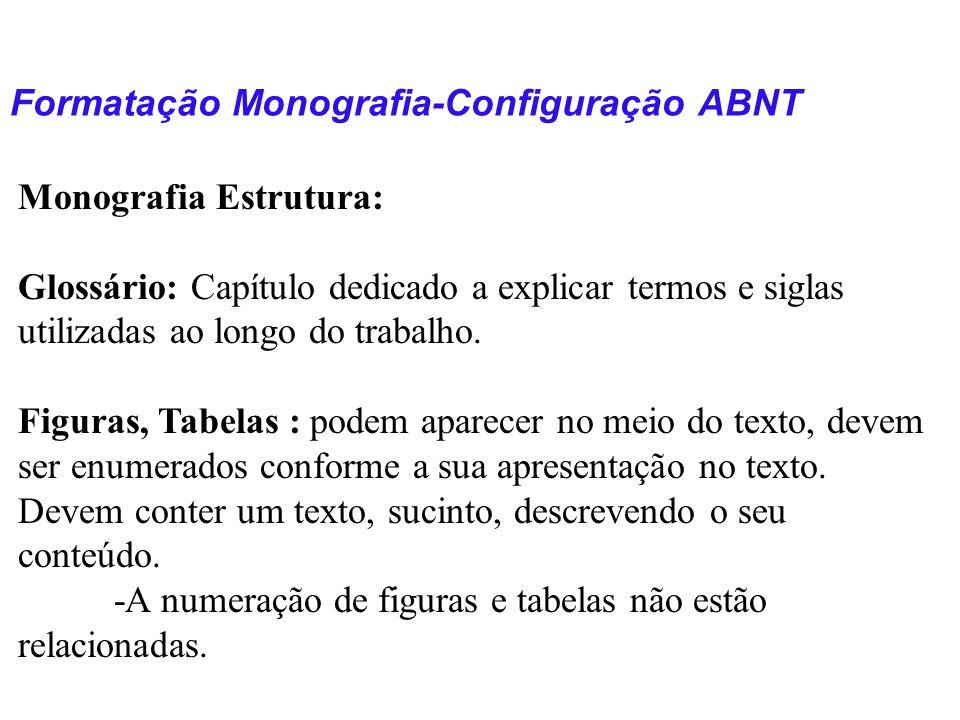 Formatação Monografia-Configuração ABNT Monografia Estrutura: Glossário: Capítulo dedicado a explicar termos e siglas utilizadas ao longo do trabalho.