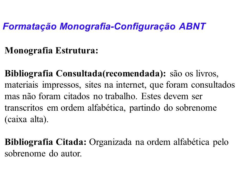 Formatação Monografia-Configuração ABNT Monografia Estrutura: Bibliografia Consultada(recomendada): são os livros, materiais impressos, sites na inter