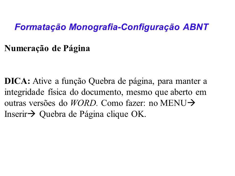 Formatação Monografia-Configuração ABNT Referência Bibliográfica NBR-6023 (2002) ANBT: Detalhamento -Devem ser colocadas em listas após o texto antecedendo os anexos (se houver).