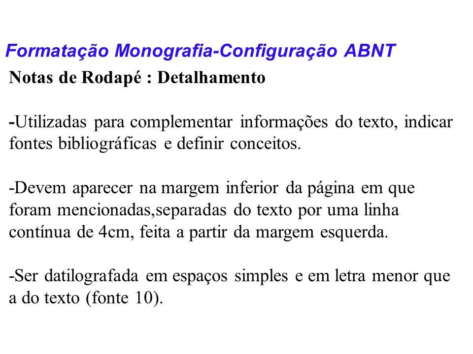 Formatação Monografia-Configuração ABNT Notas de Rodapé : Detalhamento -Utilizadas para complementar informações do texto, indicar fontes bibliográfic