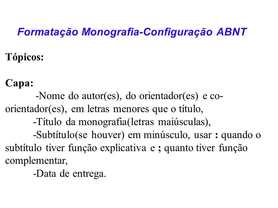 Formatação Monografia-Configuração ABNT Tabelas : Detalhamento -O título da tabela deve aparecer na parte superior da mesma, precedida pela palavra TABELA e da numeração em algarismo arábico.