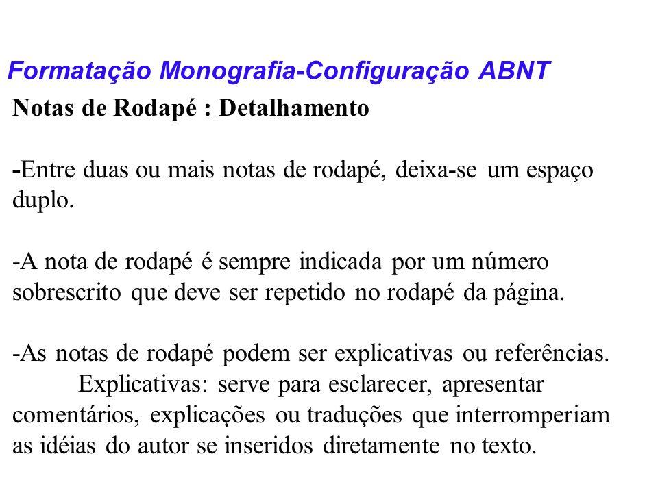 Formatação Monografia-Configuração ABNT Notas de Rodapé : Detalhamento -Entre duas ou mais notas de rodapé, deixa-se um espaço duplo. -A nota de rodap