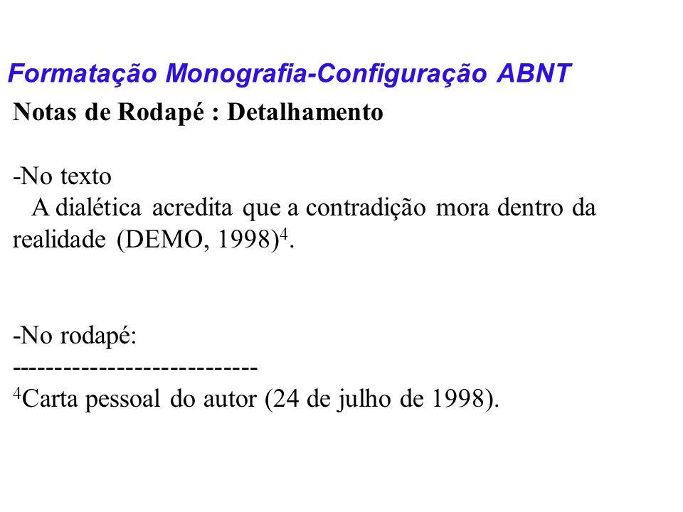 Formatação Monografia-Configuração ABNT Notas de Rodapé : Detalhamento -No texto A dialética acredita que a contradição mora dentro da realidade (DEMO