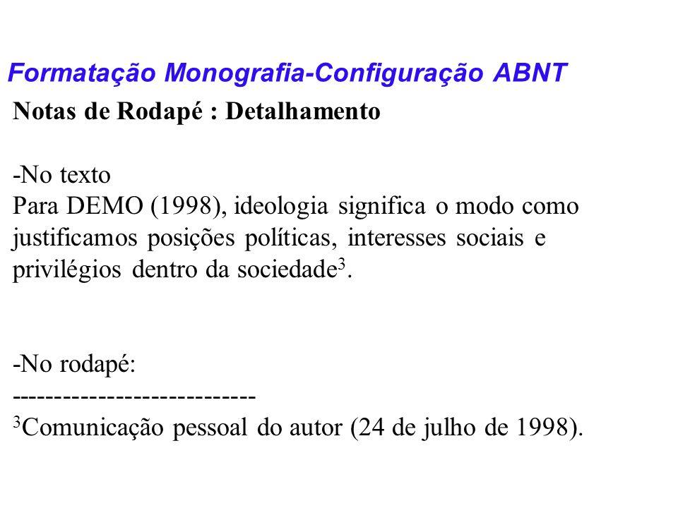 Formatação Monografia-Configuração ABNT Notas de Rodapé : Detalhamento -No texto Para DEMO (1998), ideologia significa o modo como justificamos posiçõ