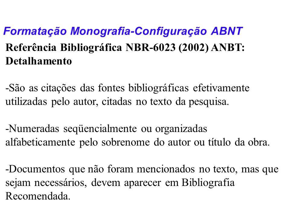 Formatação Monografia-Configuração ABNT Referência Bibliográfica NBR-6023 (2002) ANBT: Detalhamento -São as citações das fontes bibliográficas efetiva