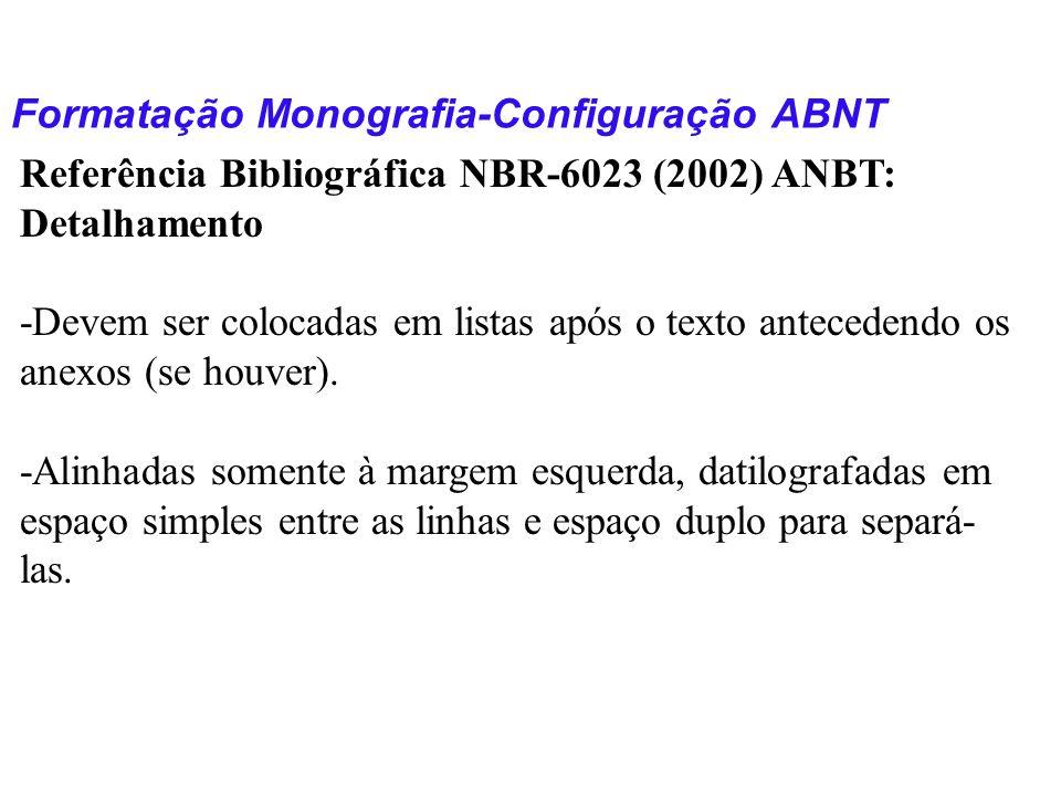 Formatação Monografia-Configuração ABNT Referência Bibliográfica NBR-6023 (2002) ANBT: Detalhamento -Devem ser colocadas em listas após o texto antece