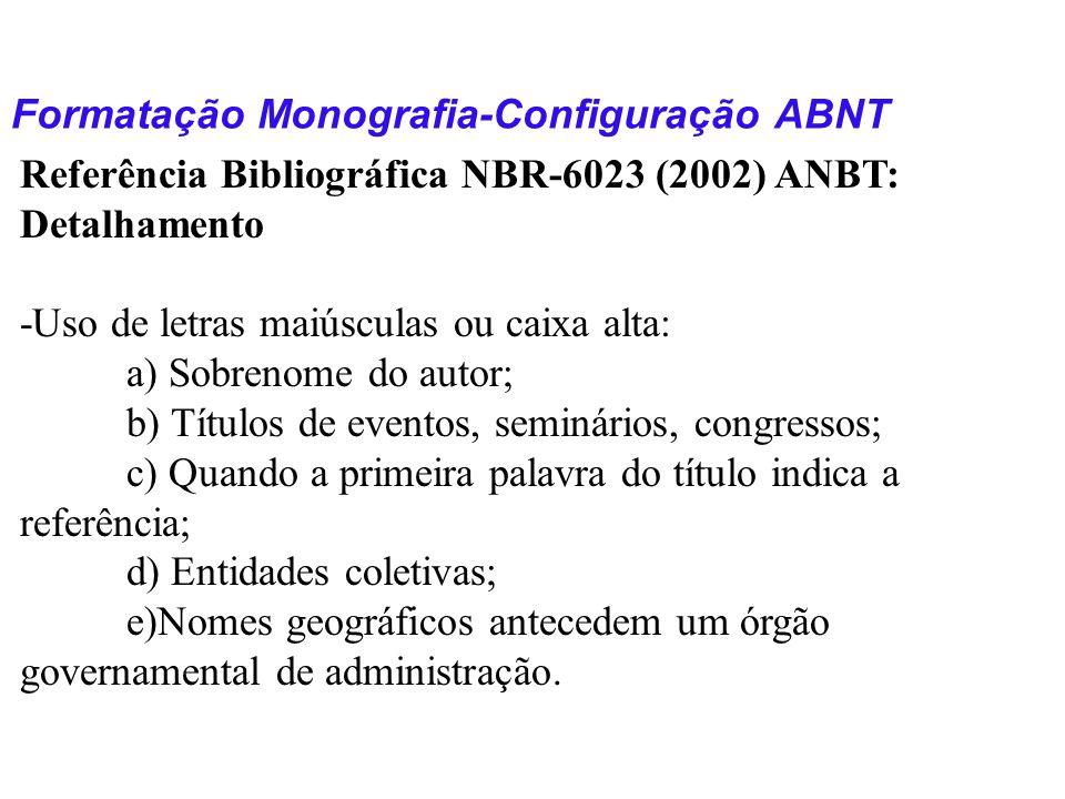 Formatação Monografia-Configuração ABNT Referência Bibliográfica NBR-6023 (2002) ANBT: Detalhamento -Uso de letras maiúsculas ou caixa alta: a) Sobren