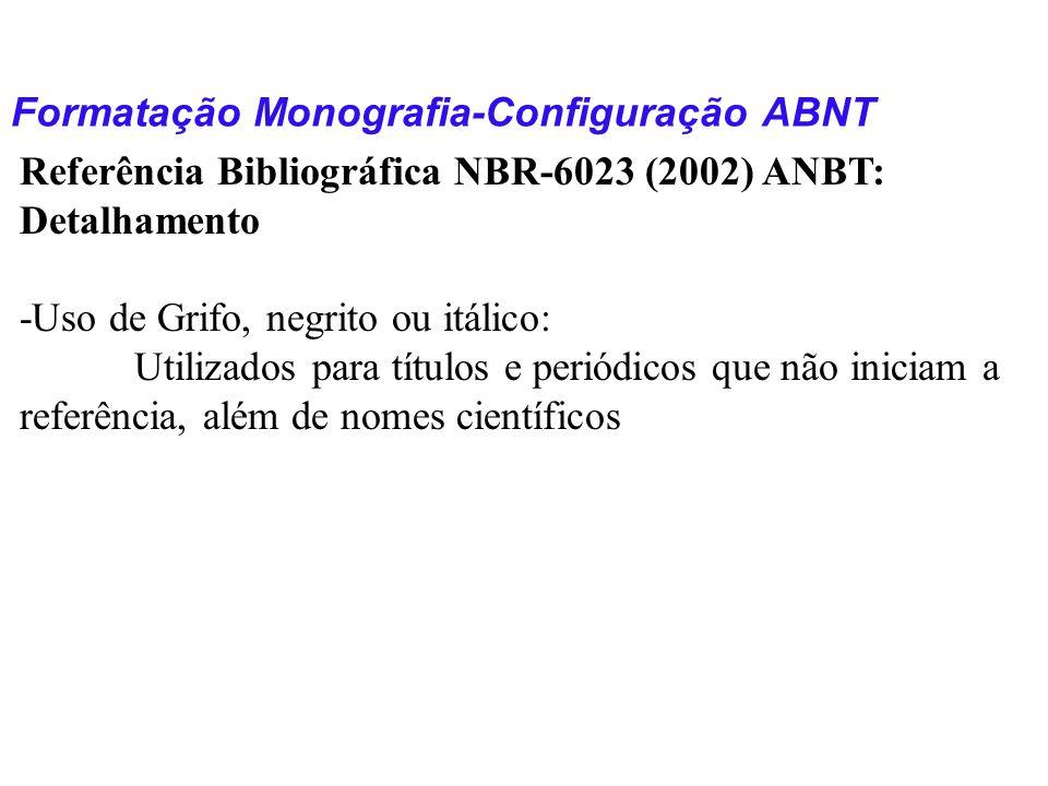 Formatação Monografia-Configuração ABNT Referência Bibliográfica NBR-6023 (2002) ANBT: Detalhamento -Uso de Grifo, negrito ou itálico: Utilizados para