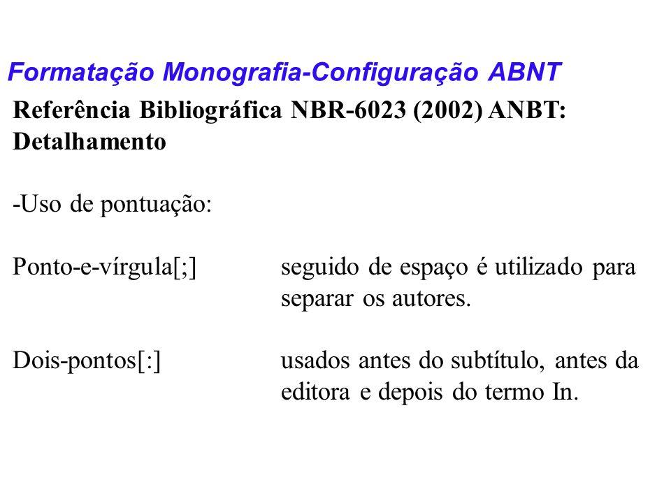 Formatação Monografia-Configuração ABNT Referência Bibliográfica NBR-6023 (2002) ANBT: Detalhamento -Uso de pontuação: Ponto-e-vírgula[;]seguido de es