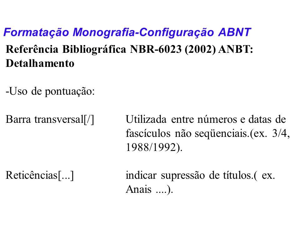 Formatação Monografia-Configuração ABNT Referência Bibliográfica NBR-6023 (2002) ANBT: Detalhamento -Uso de pontuação: Barra transversal[/]Utilizada e