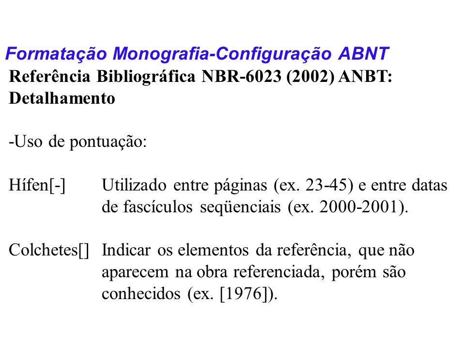 Formatação Monografia-Configuração ABNT Referência Bibliográfica NBR-6023 (2002) ANBT: Detalhamento -Uso de pontuação: Hífen[-]Utilizado entre páginas