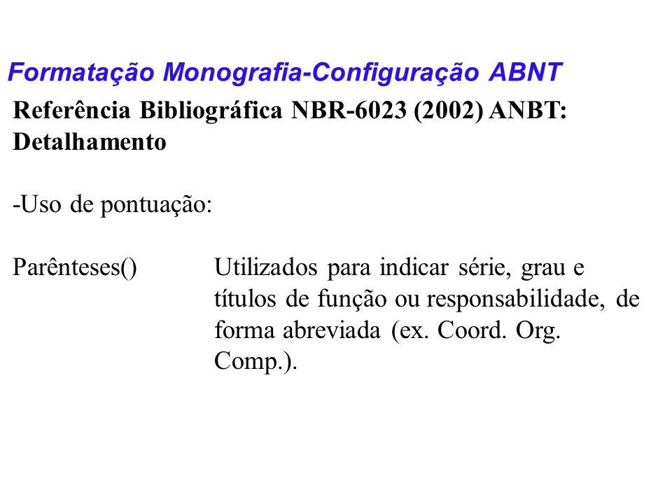 Formatação Monografia-Configuração ABNT Referência Bibliográfica NBR-6023 (2002) ANBT: Detalhamento -Uso de pontuação: Parênteses()Utilizados para ind