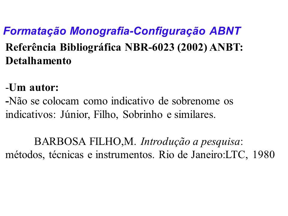 Formatação Monografia-Configuração ABNT Referência Bibliográfica NBR-6023 (2002) ANBT: Detalhamento -Um autor: -Não se colocam como indicativo de sobr