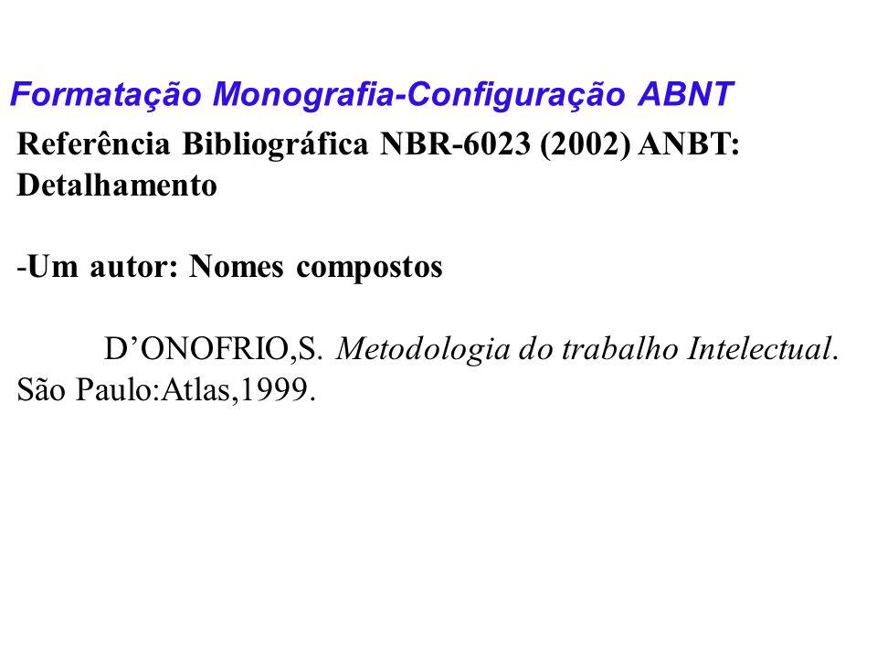 Formatação Monografia-Configuração ABNT Referência Bibliográfica NBR-6023 (2002) ANBT: Detalhamento -Um autor: Nomes compostos DONOFRIO,S. Metodologia