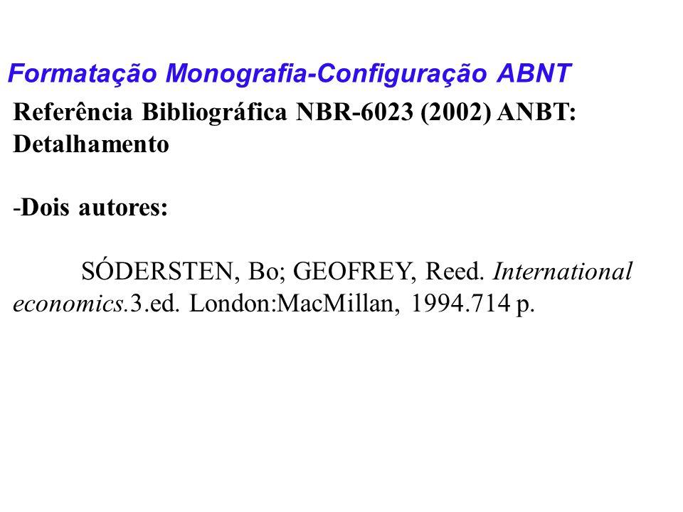 Formatação Monografia-Configuração ABNT Referência Bibliográfica NBR-6023 (2002) ANBT: Detalhamento -Dois autores: SÓDERSTEN, Bo; GEOFREY, Reed. Inter