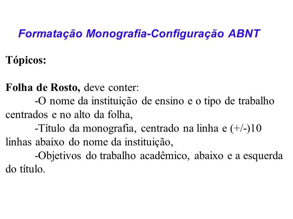 Formatação Monografia-Configuração ABNT Referência Bibliográfica NBR-6023 (2002) ANBT: Detalhamento -Uso de pontuação: Ponto[.]Após o nome do autor/autores, após título, edição e no final da referência.