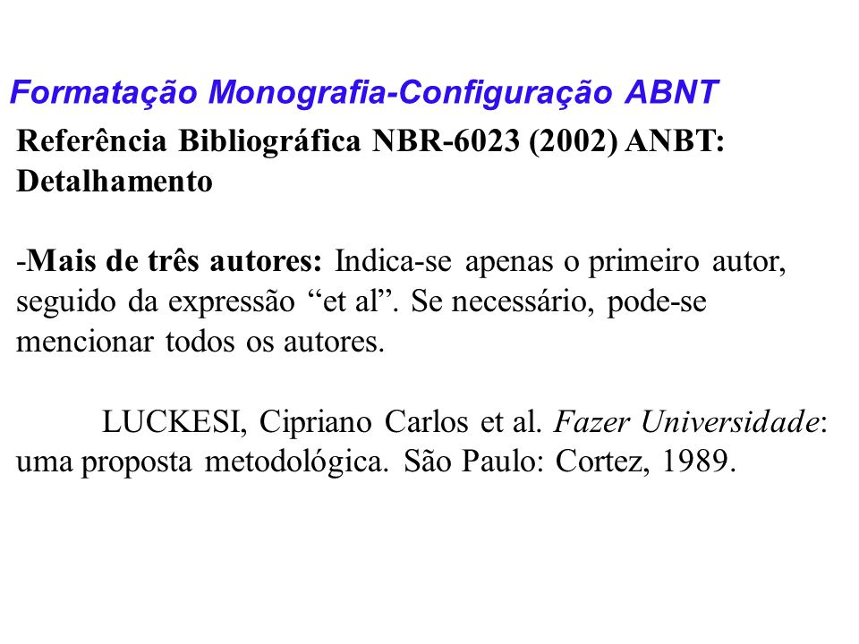 Formatação Monografia-Configuração ABNT Referência Bibliográfica NBR-6023 (2002) ANBT: Detalhamento -Mais de três autores: Indica-se apenas o primeiro