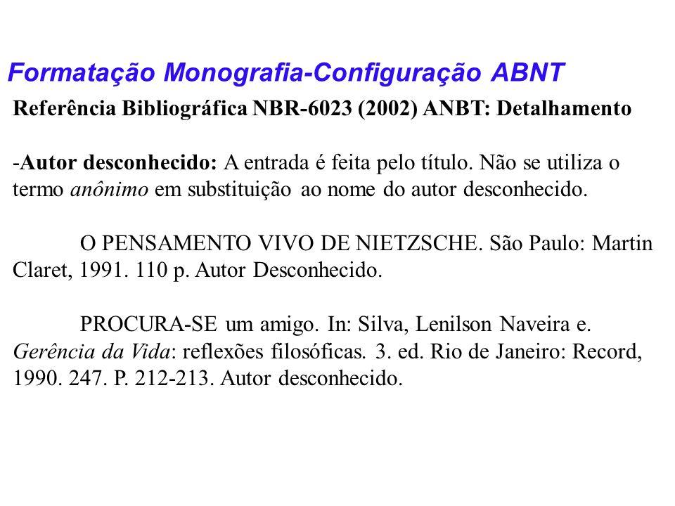 Formatação Monografia-Configuração ABNT Referência Bibliográfica NBR-6023 (2002) ANBT: Detalhamento -Autor desconhecido: A entrada é feita pelo título