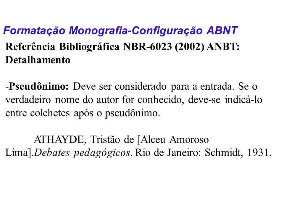 Formatação Monografia-Configuração ABNT Referência Bibliográfica NBR-6023 (2002) ANBT: Detalhamento -Pseudônimo: Deve ser considerado para a entrada.