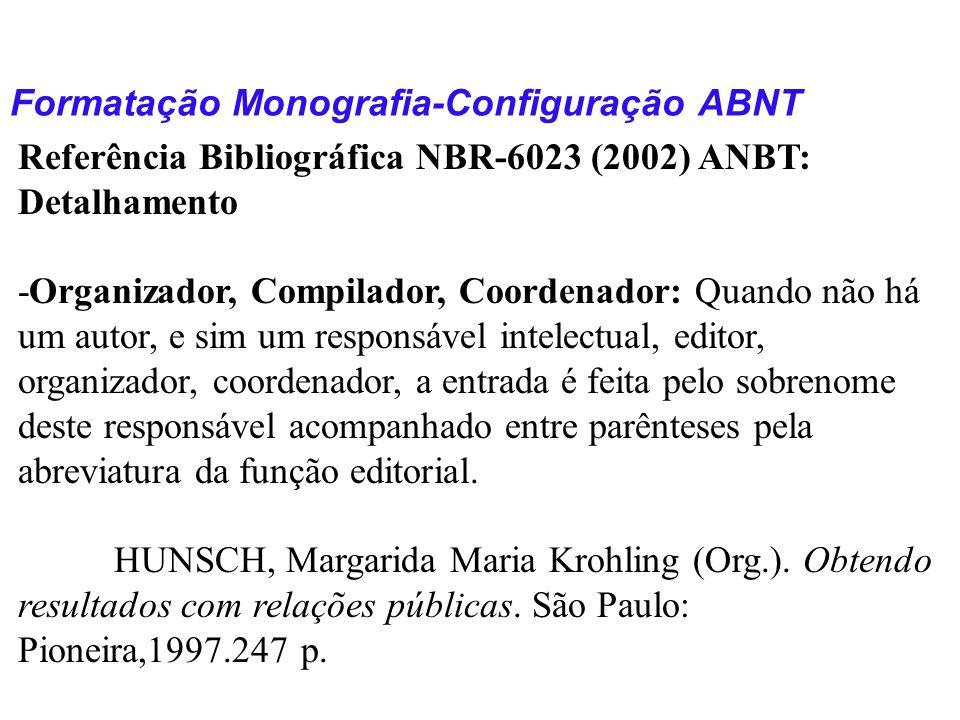 Formatação Monografia-Configuração ABNT Referência Bibliográfica NBR-6023 (2002) ANBT: Detalhamento -Organizador, Compilador, Coordenador: Quando não