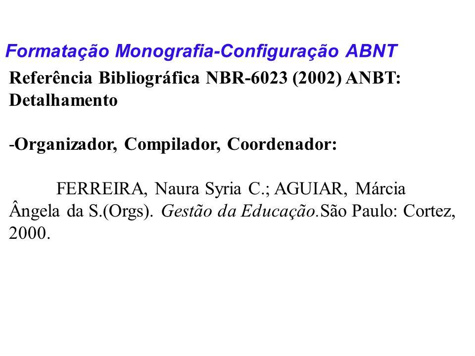 Formatação Monografia-Configuração ABNT Referência Bibliográfica NBR-6023 (2002) ANBT: Detalhamento -Organizador, Compilador, Coordenador: FERREIRA, N