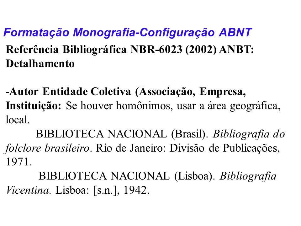 Formatação Monografia-Configuração ABNT Referência Bibliográfica NBR-6023 (2002) ANBT: Detalhamento -Autor Entidade Coletiva (Associação, Empresa, Ins