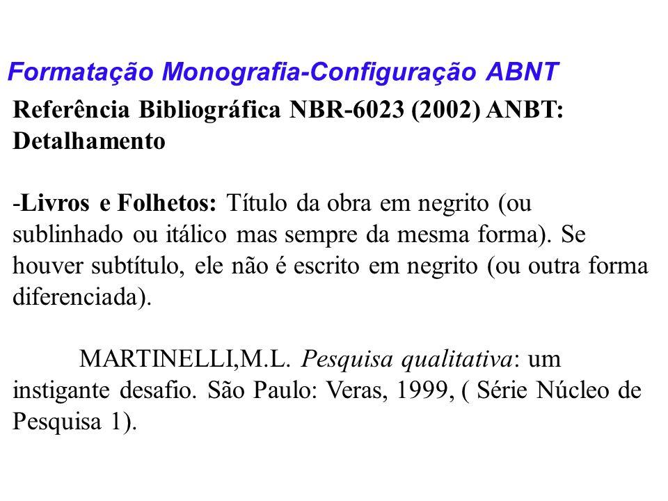 Formatação Monografia-Configuração ABNT Referência Bibliográfica NBR-6023 (2002) ANBT: Detalhamento -Livros e Folhetos: Título da obra em negrito (ou