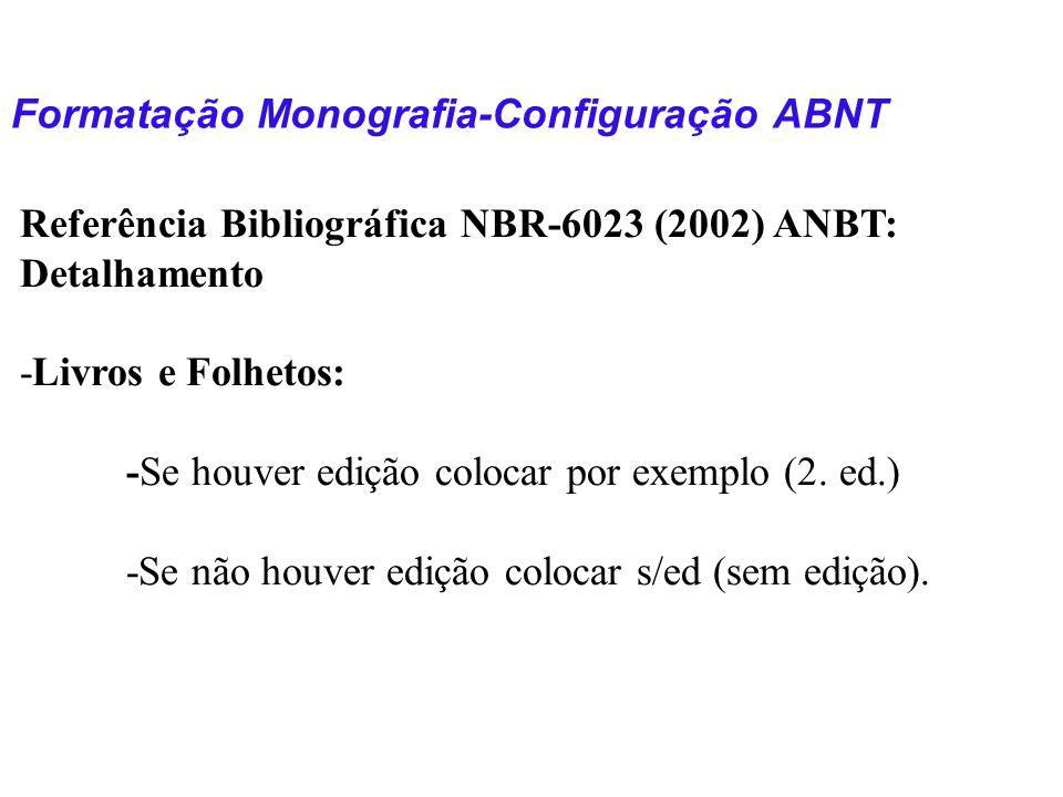 Formatação Monografia-Configuração ABNT Referência Bibliográfica NBR-6023 (2002) ANBT: Detalhamento -Livros e Folhetos: -Se houver edição colocar por