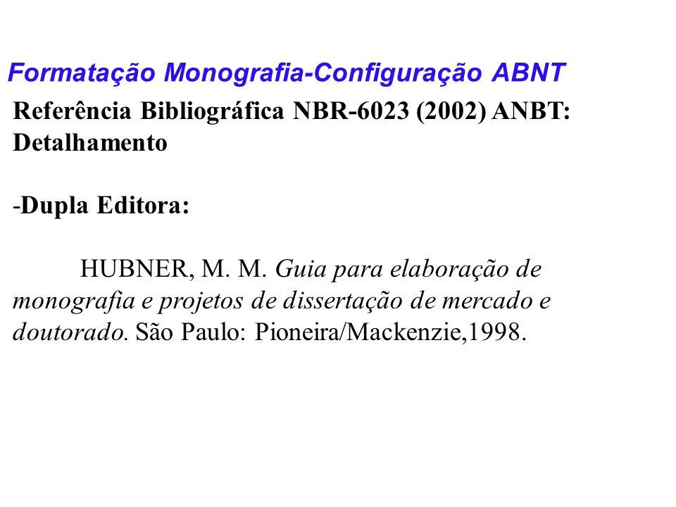 Formatação Monografia-Configuração ABNT Referência Bibliográfica NBR-6023 (2002) ANBT: Detalhamento -Dupla Editora: HUBNER, M. M. Guia para elaboração