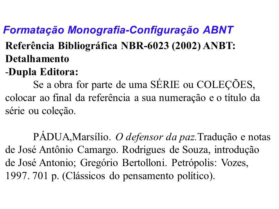 Formatação Monografia-Configuração ABNT Referência Bibliográfica NBR-6023 (2002) ANBT: Detalhamento -Dupla Editora: Se a obra for parte de uma SÉRIE o