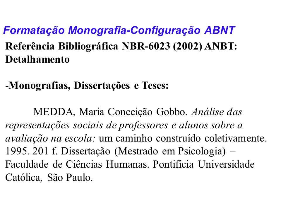 Formatação Monografia-Configuração ABNT Referência Bibliográfica NBR-6023 (2002) ANBT: Detalhamento -Monografias, Dissertações e Teses: MEDDA, Maria C