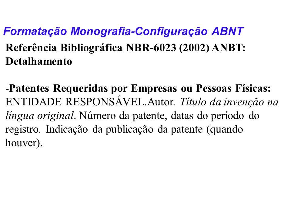 Formatação Monografia-Configuração ABNT Referência Bibliográfica NBR-6023 (2002) ANBT: Detalhamento -Patentes Requeridas por Empresas ou Pessoas Físic