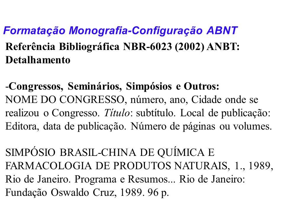 Formatação Monografia-Configuração ABNT Referência Bibliográfica NBR-6023 (2002) ANBT: Detalhamento -Congressos, Seminários, Simpósios e Outros: NOME