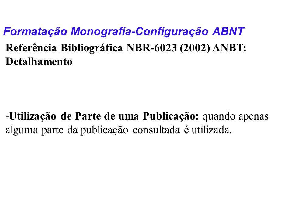 Formatação Monografia-Configuração ABNT Referência Bibliográfica NBR-6023 (2002) ANBT: Detalhamento -Utilização de Parte de uma Publicação: quando ape