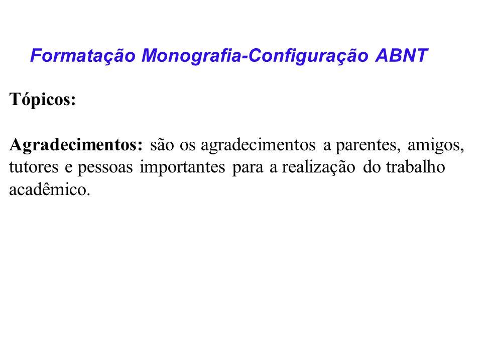 Formatação Monografia-Configuração ABNT Monografia Estrutura: Revisão Bibliográfica: Fornece o embasamento teórico para o objeto de estudo.