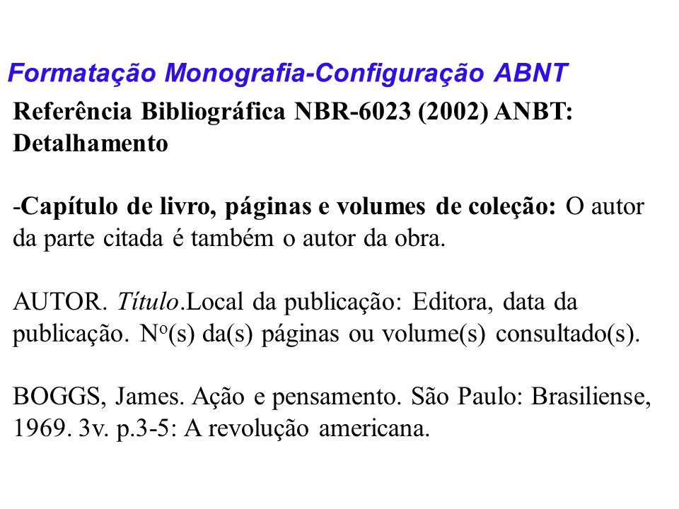 Formatação Monografia-Configuração ABNT Referência Bibliográfica NBR-6023 (2002) ANBT: Detalhamento -Capítulo de livro, páginas e volumes de coleção: