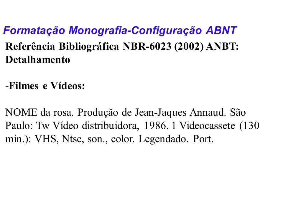 Formatação Monografia-Configuração ABNT Referência Bibliográfica NBR-6023 (2002) ANBT: Detalhamento -Filmes e Vídeos: NOME da rosa. Produção de Jean-J