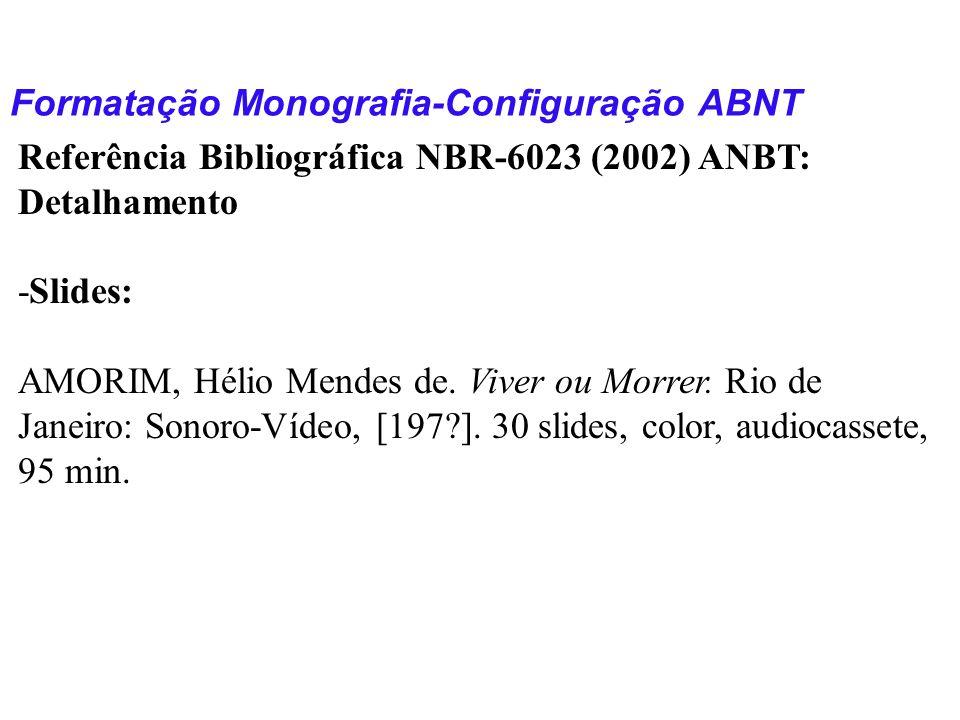 Formatação Monografia-Configuração ABNT Referência Bibliográfica NBR-6023 (2002) ANBT: Detalhamento -Slides: AMORIM, Hélio Mendes de. Viver ou Morrer.