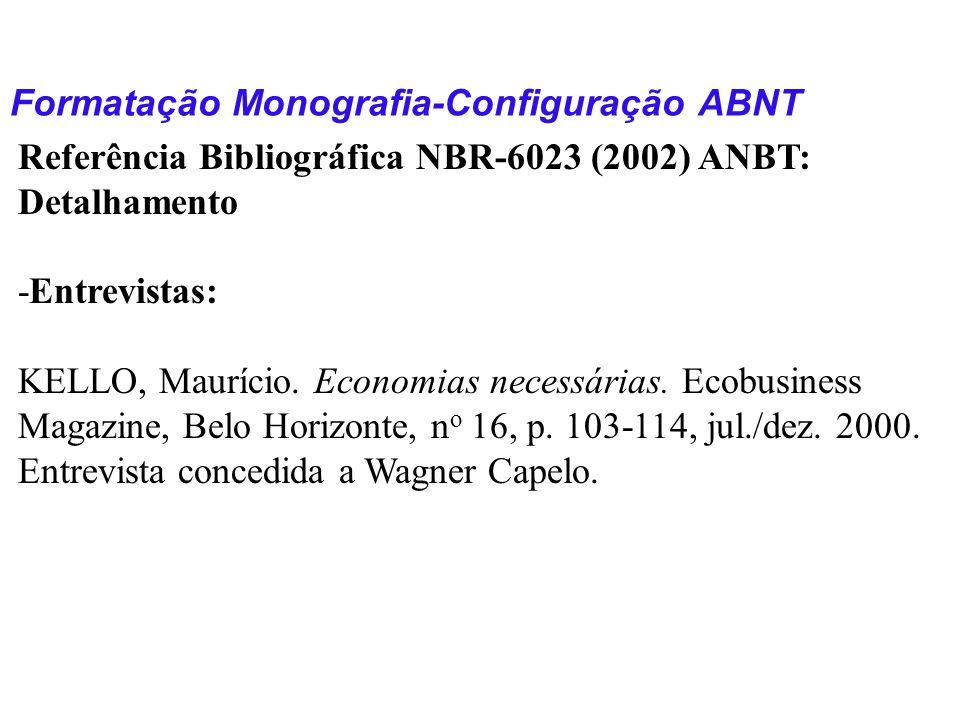 Formatação Monografia-Configuração ABNT Referência Bibliográfica NBR-6023 (2002) ANBT: Detalhamento -Entrevistas: KELLO, Maurício. Economias necessári