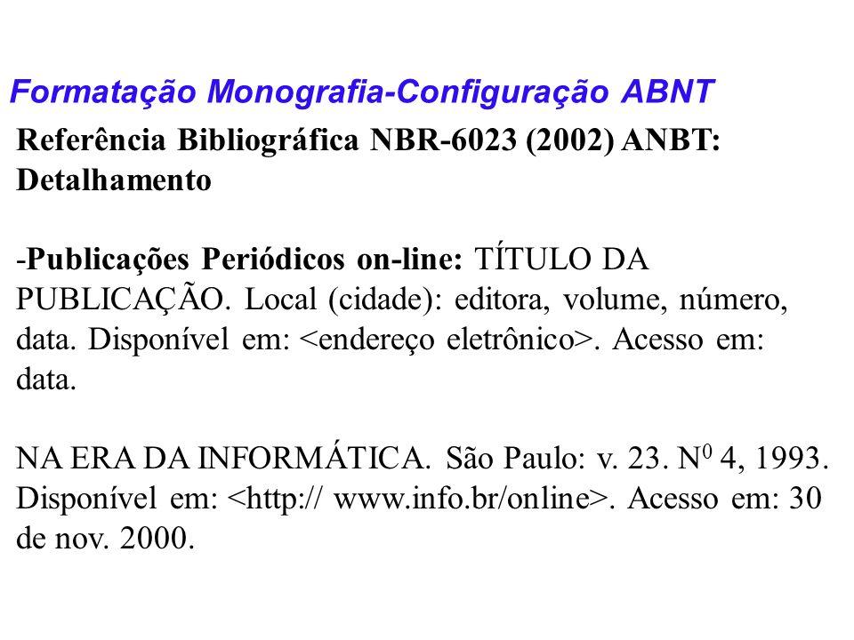 Formatação Monografia-Configuração ABNT Referência Bibliográfica NBR-6023 (2002) ANBT: Detalhamento -Publicações Periódicos on-line: TÍTULO DA PUBLICA