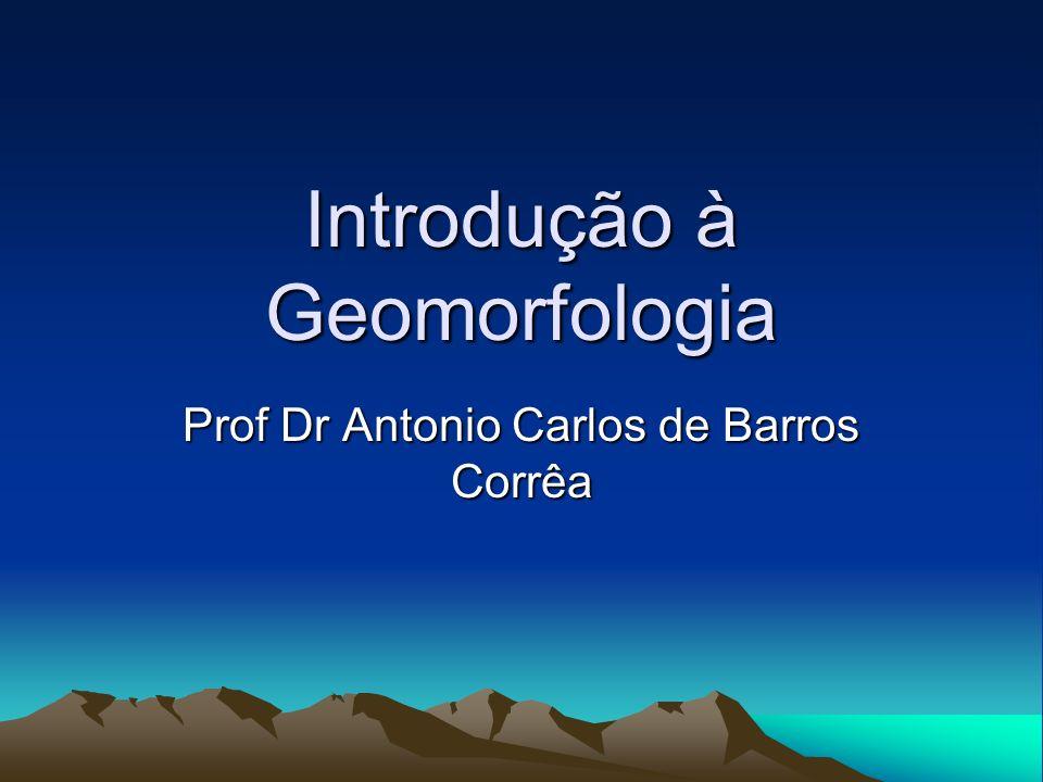 Introdução à Geomorfologia Prof Dr Antonio Carlos de Barros Corrêa